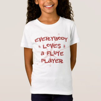 Everybody Loves A Flute Player T-Shirt