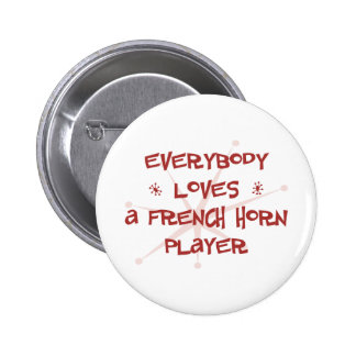 Everybody Loves A French Horn Player 6 Cm Round Badge