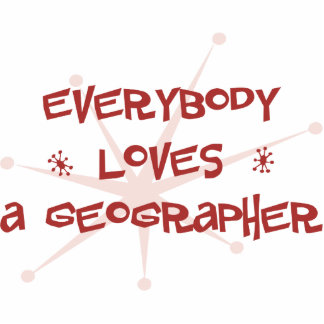 Everybody Loves A Geographer Acrylic Cut Outs