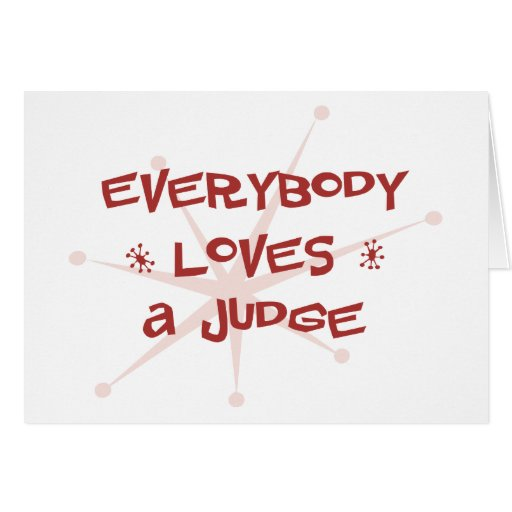 Everybody Loves A Judge Greeting Card