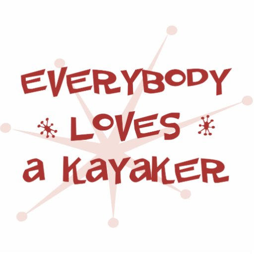 Everybody Loves A Kayaker Acrylic Cut Outs