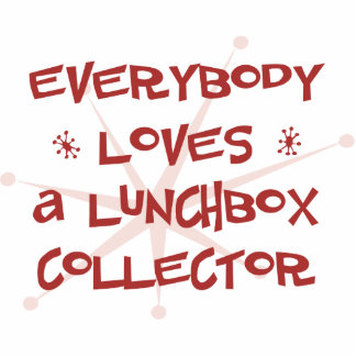 Everybody Loves A Lunchbox Collector Cut Out