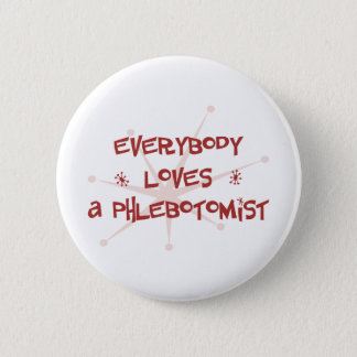 Everybody Loves A Phlebotomist 6 Cm Round Badge