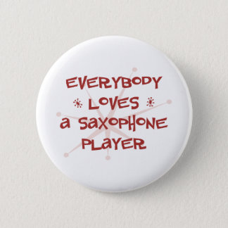 Everybody Loves A Saxophone Player 6 Cm Round Badge
