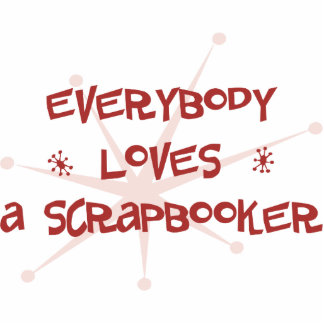 Everybody Loves A Scrapbooker Photo Cut Out