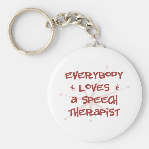 Everybody Loves A Speech Therapist Keychains
