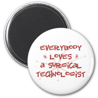 Everybody Loves A Surgical Technologist Refrigerator Magnet