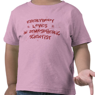 Everybody Loves An Atmospheric Scientist T-shirts