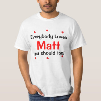 Everybody Loves Matt you should too Shirts