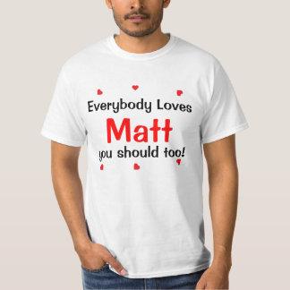 Everybody Loves Matt you should too Shirts