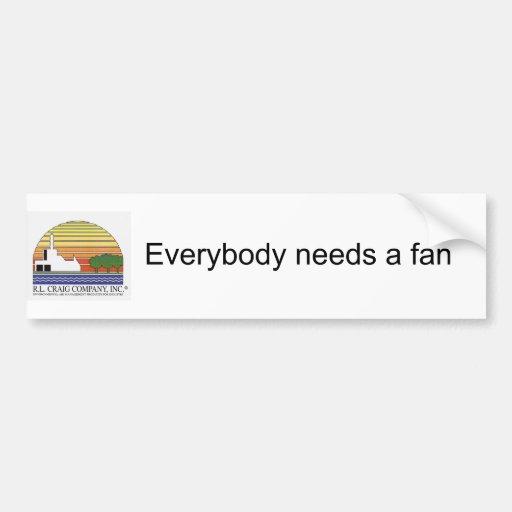 Everybody needs a fan bumper stickers