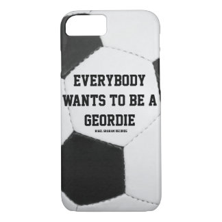 Everybody wants to be a geordie football design iPhone 8/7 case