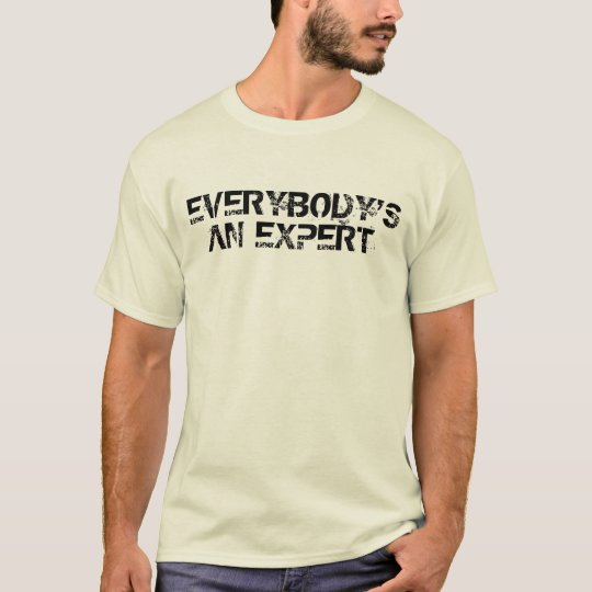 EVERYBODYS AN EXPERT T-Shirt