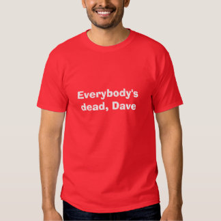 Everybody's dead, Dave Tees