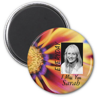 EVERYDAY I MISS YOU SARAH 6 CM ROUND MAGNET
