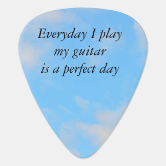 Everyday I Play My Guitar is a Perfect Day Blue Guitar Pick