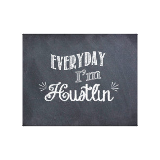 Everyday I'm Hustlin' Chalkboard Canvas