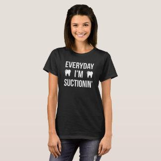 Everyday I'm Suctionin' Funny Dental T-Shirt