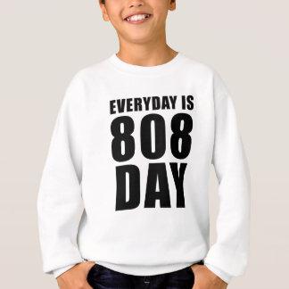 Everyday is 808 Day Sweatshirt