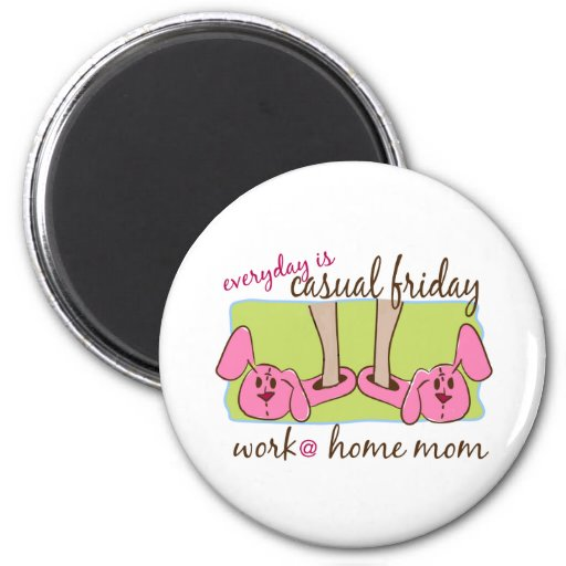 Everyday is Casual Friday (WAHM) Fridge Magnets