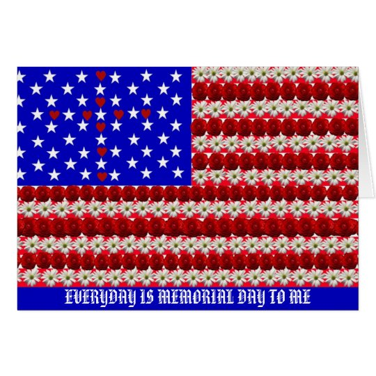 EVERYDAY IS MEMORIAL DAY TO ME CARD
