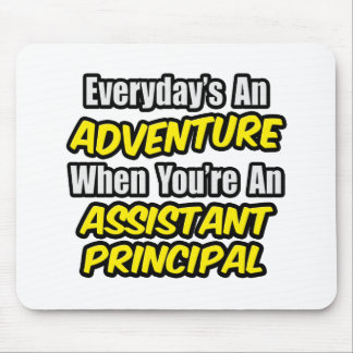Everyday's An Adventure.. Assistant Principal Mouse Mat