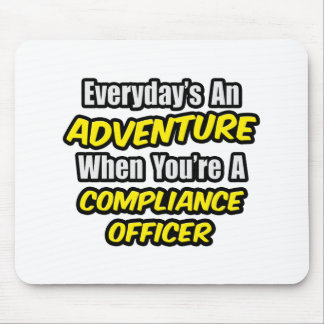 Everyday's An Adventure .. Compliance Officer Mouse Mat