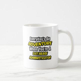 Everyday's An Adventure ... Database Administrator Mugs