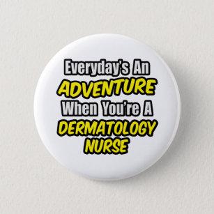 Everyday's An Adventure    Dermatology Nurse 6 Cm Round Badge
