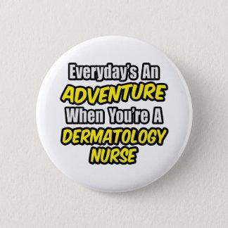 Everyday's An Adventure .. Dermatology Nurse 6 Cm Round Badge