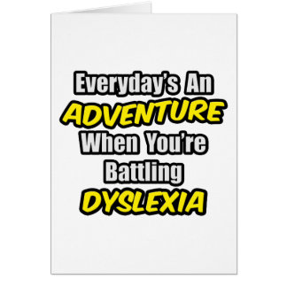 Everyday's An Adventure...Dyslexia Greeting Card