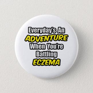 Everyday's An Adventure...Eczema 6 Cm Round Badge