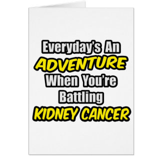 Everyday's An Adventure...Kidney Cancer Greeting Card