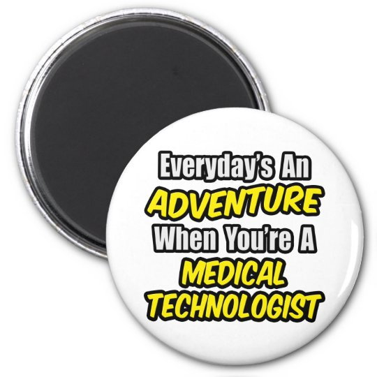 Everyday's An Adventure...Medical Technologist Magnet