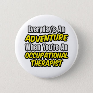 Everyday's An Adventure...Occu Therapist 6 Cm Round Badge