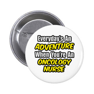 Everyday's An Adventure...Oncology Nurse 6 Cm Round Badge