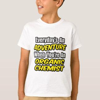 Everyday's An Adventure...Organic Chemist T-Shirt