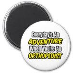 Everyday's An Adventure...Orthopaedist 6 Cm Round Magnet
