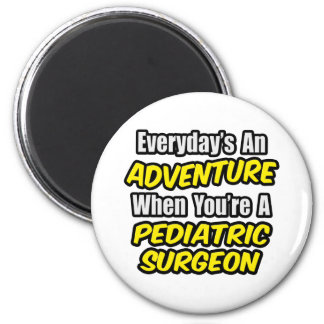 Everyday's An Adventure .. Pediatric Surgeon 6 Cm Round Magnet
