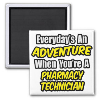 Everyday's An Adventure .. Pharmacy Technician Square Magnet