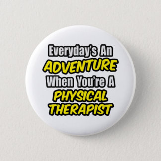 Everyday's An Adventure...Phys Therapist 6 Cm Round Badge
