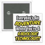 Everyday's An Adventure .. Radiologic Tech Button