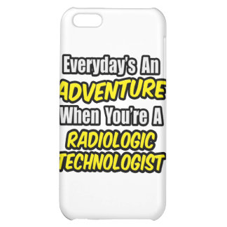 Everyday's An Adventure .. Radiologic Tech iPhone 5C Covers
