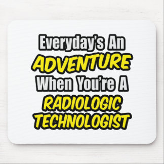 Everyday's An Adventure .. Radiologic Tech Mouse Pad