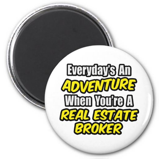 Everyday's An Adventure...Real Estate Broker Magnets