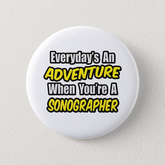 Everyday's An Adventure...Sonographer 6 Cm Round Badge