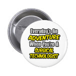 Everyday's An Adventure .. Surgical Technologist Buttons