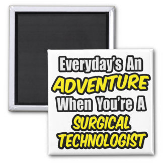 Everyday's An Adventure .. Surgical Technologist Magnets
