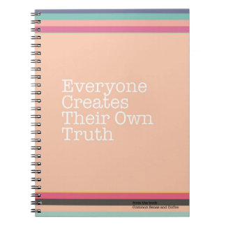 Everyone Creates Their Own Truth Notebook