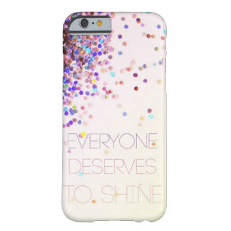 """""""Everyone Deserves To Shine"""" Glitter iPhone 6 case"""